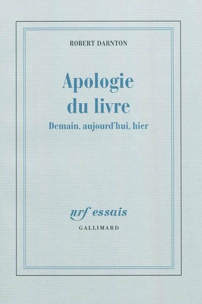 Apologie du livre : demain, aujourd'hui, hier | Robert Darnton (1939-....). Auteur