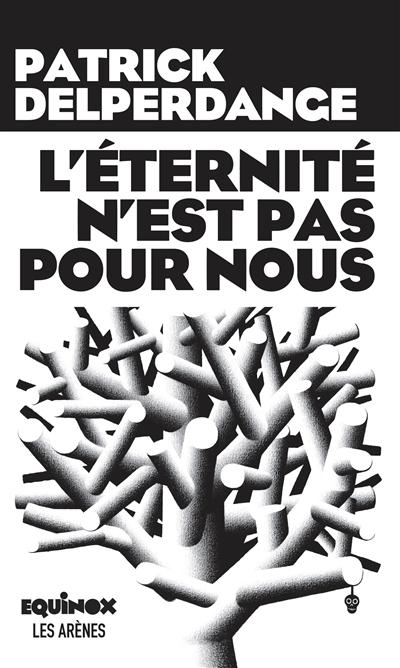 L' éternité n'est pas pour nous | Delperdange, Patrick (1960-....). Auteur