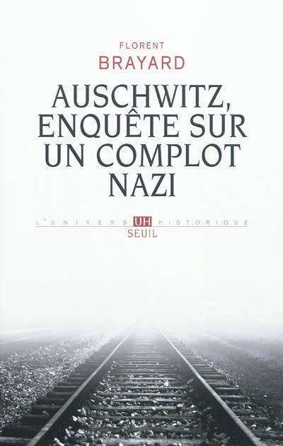 Auschwitz, enquête sur un complot nazi   Brayard, Florent. Auteur