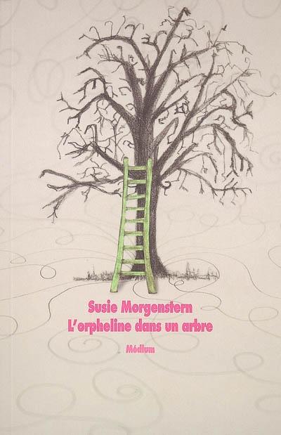 L' Orpheline dans un arbre / Susie Morgenstern | Morgenstern, Susie. Auteur
