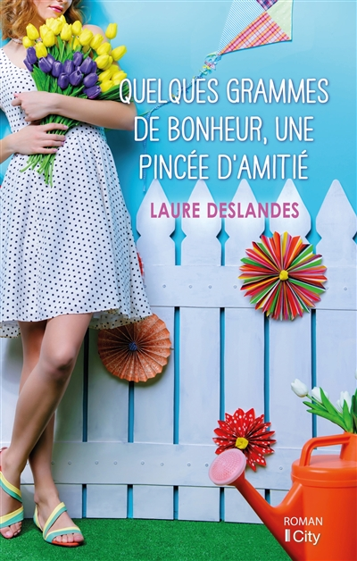 Quelques grammes de bonheur, une pincée d'amitié... | Deslandes, Laure. Auteur