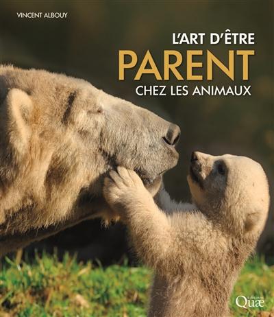 L'Art d'être parent chez les animaux | Albouy, Vincent (1959-....). Auteur