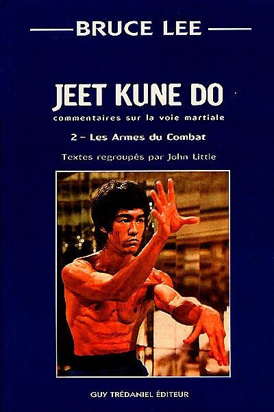Jeet kune do : commentaire sur la voie martiale. Vol. 2. Les armes du combat