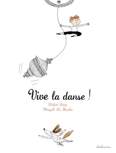 Vive la danse ! | Lévy, Didier (1964-....). Auteur