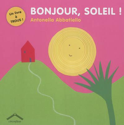 Bonjour, soleil ! | Abbatiello, Antonella. Auteur