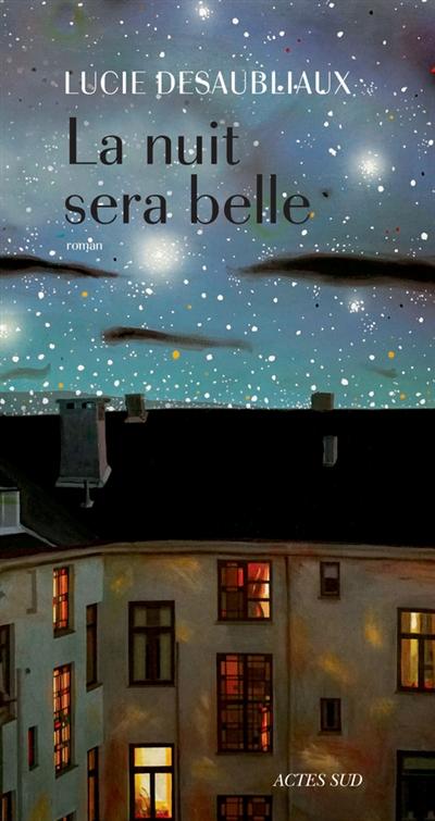 nuit sera belle (La) : roman   Desaubliaux, Lucie (1989-....). Auteur