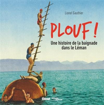 Plouf ! : une histoire de la baignade dans le Léman / Lionel Gauthier | Gauthier, Lionel (1982-....). Auteur