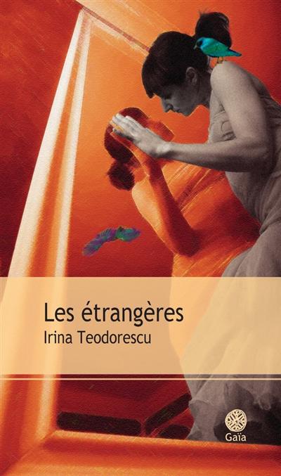 Les étrangères : roman | Irina Teodorescu (1979-....). Auteur