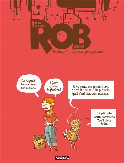 Rob. Vol. 3. Fin de programme