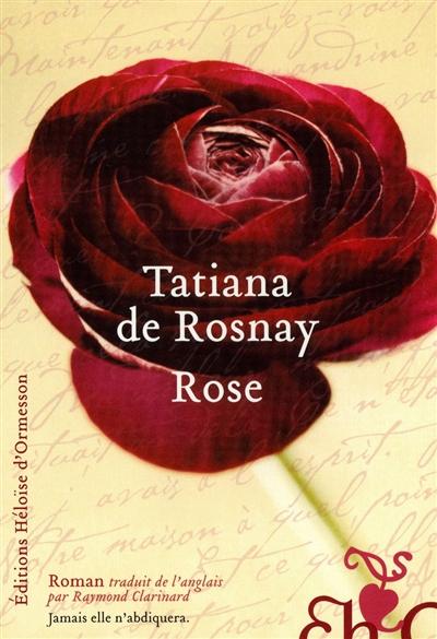 Rose / Tatiana de Rosnay   Rosnay, Tatiana de. Auteur