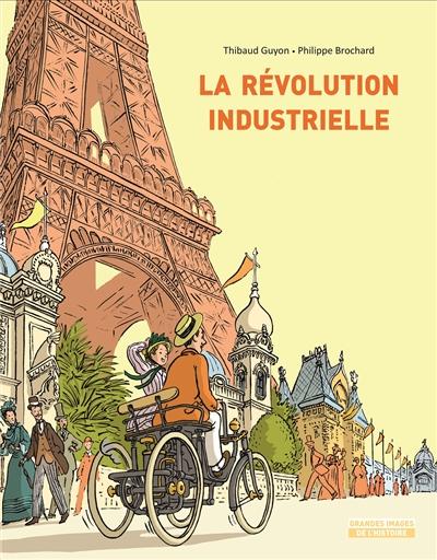 La révolution industrielle / illustrations de Thibaud Guyon   Guyon, Thibaud. Illustrateur