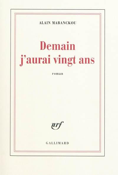 Demain j'aurai vingt ans : roman / Alain Mabanckou | Mabanckou, Alain (1966-....). Auteur