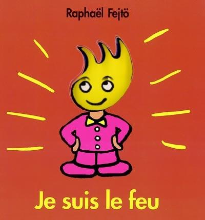 Je suis le feu | Fejtö, Raphaël (1974-....). Auteur