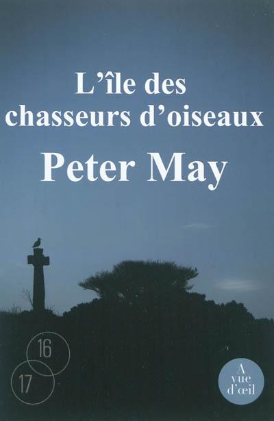 L' île des chasseurs d'oiseaux | May, Peter (1951-....) - romancier. Auteur