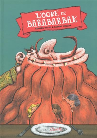 L'ogre de Barabarbak | Bernard Villiot. Auteur