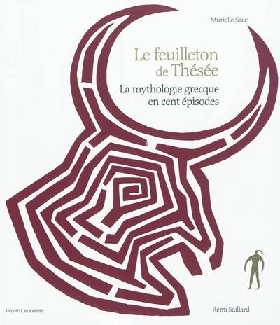 Le feuilleton de Thésée : la mythologie grecque en cent épisodes / écrit par Murielle Szac | Szac, Murielle. Auteur