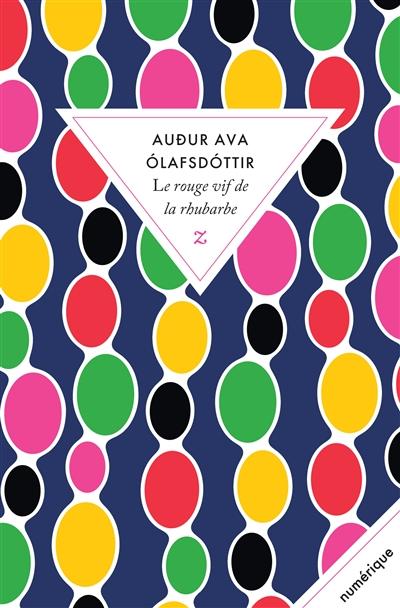 Le Rouge vif de la rhubarbe / Audur Ava Olafsdottir | Audur Ava Olafsdottir (1958-....). Auteur