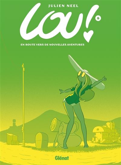Lou : En route vers de nouvelles aventures. 8 / Julien Neel   Neel, Julien (1976-...). Auteur