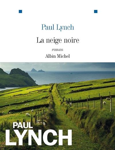 neige noire (La) : roman | Lynch, Paul (1977-....). Auteur