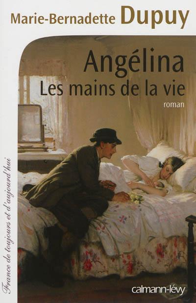 Angélina, les mains de la vie : roman / Marie-Bernadette Dupuy   Dupuy, Marie-Bernadette (1952-....). Auteur