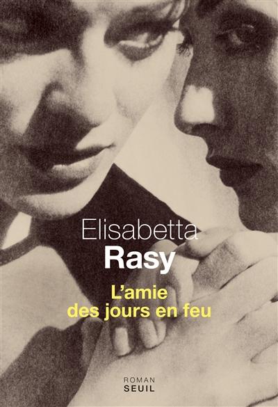 L'Amie des jours en feu | Rasy, Elisabetta (1947-....)