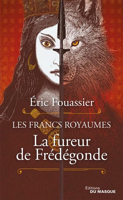 Les francs royaumes. Vol. 2. La fureur de Frédégonde