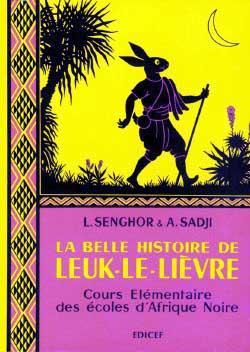 La belle histoire de Leuk-le-Lièvre : cours élémentaire des écoles d'Afrique noire   Léopold Sédar Senghor (1906-2001). Auteur