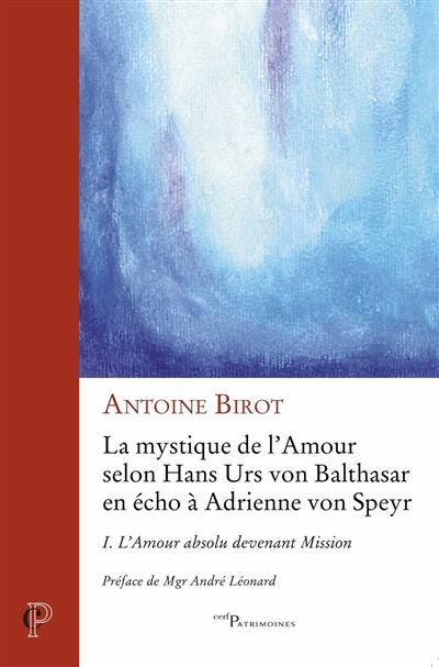 La mystique de l'amour selon Hans Urs von Balthasar en écho à Adrienne von Speyr. Vol. 1. L'amour absolu devenant mission