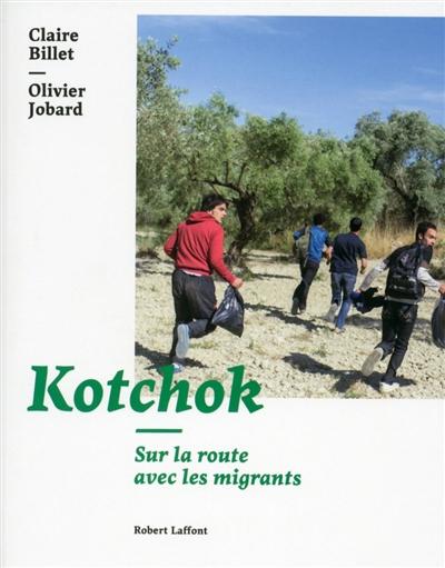 Kotchok : sur la route avec les migrants | Jobard, Olivier (1970-....). Auteur