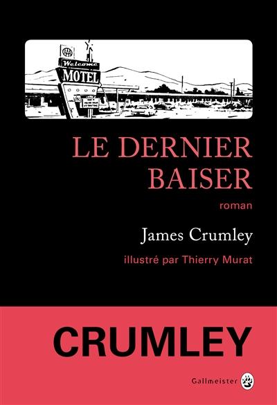 Le dernier baiser : roman / James Crumley | Crumley, James (1939-2008). Auteur
