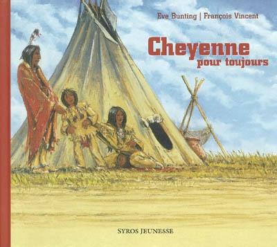 Cheyenne pour toujours | Bunting, Eve (1928-....). Auteur