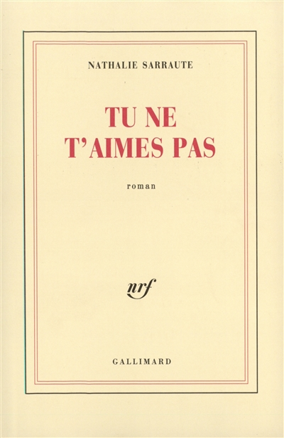 Tu ne t'aimes pas : roman / Nathalie Sarraute | Sarraute, Nathalie (1900-1999). Auteur