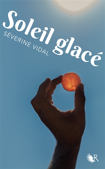 Soleil glacé : roman / Séverine Vidal   Vidal, Séverine (1969-....). Auteur