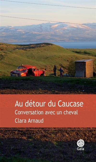 Au détour du Caucase : conversation avec un cheval : récit |