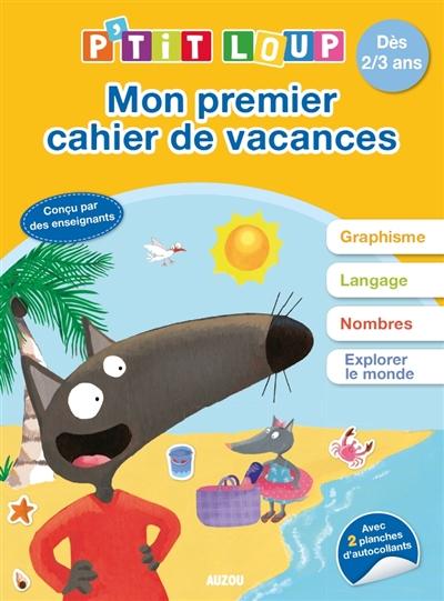 Mon premier cahier de vacances P'tit Loup : dès 2-3 ans