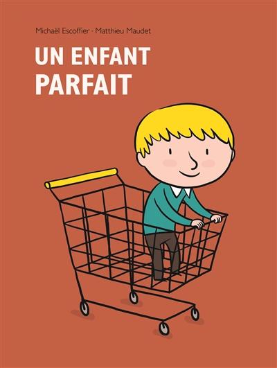 enfant parfait (Un) | Escoffier, Michaël (1970-....). Auteur