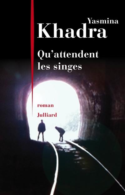 Qu'attendent les singes : roman | Khadra, Yasmina (1955-....). Auteur