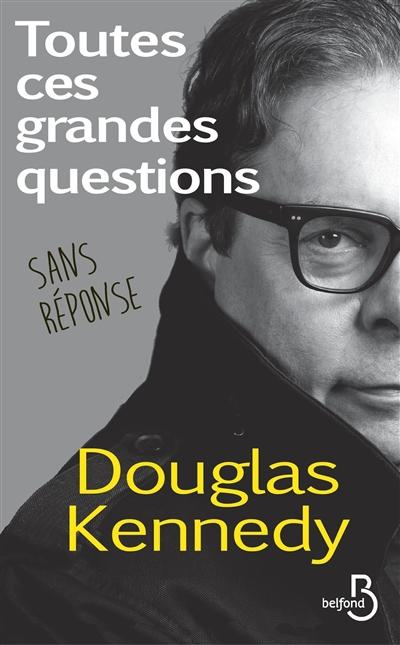 Toutes ces grandes questions sans réponse / Douglas Kennedy   Kennedy, Douglas (1955-....). Auteur