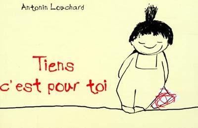 Tiens, c'est pour toi | Louchard, Antonin (1954-....). Auteur