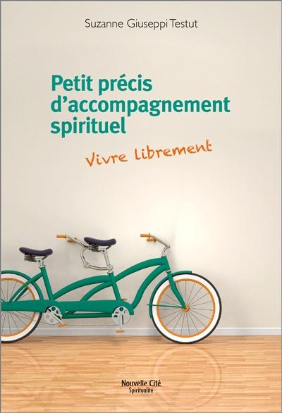 Petit précis d'accompagnement spirituel : vivre librement