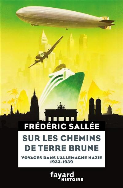 Sur les chemins de terre brune : voyages dans Allemagne nazie, 1933-1939   Sallée, Frédéric (1983-....). Auteur
