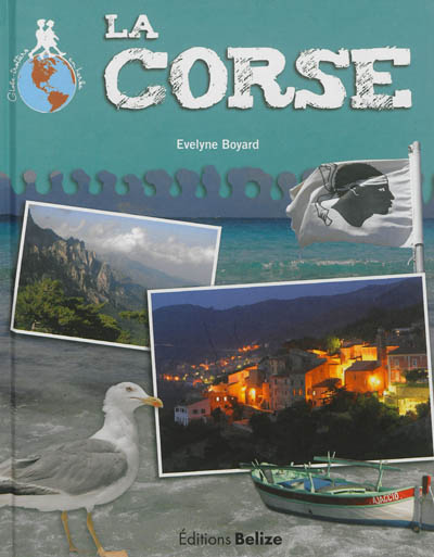 La Corse / / Evelyne Boyard | Boyard, Evelyne (1962-....). Auteur