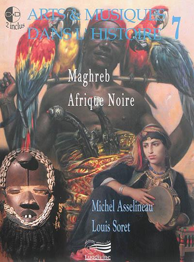 Arts & musiques dans l'Histoire. 7, Maghreb, Afrique Noire |