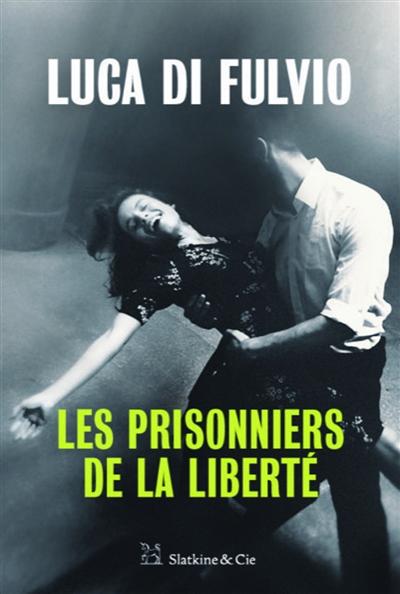 Les prisonniers de la liberté / Luca Di Fulvio ; traduit de l'italien par Elsa Damien | Di Fulvio, Luca (1957-....), auteur