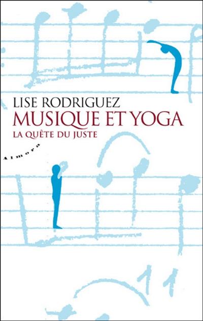 Musique et yoga : la quête du juste | Rodriguez, Lise. Auteur