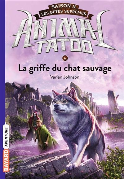 Animal tatoo : saison 2, les bêtes suprêmes. Vol. 6. La griffe du chat sauvage