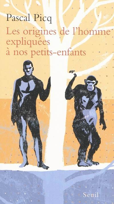 origines de l'homme expliquées à nos petits-enfants (Les) | Picq, Pascal (1954-....). Auteur