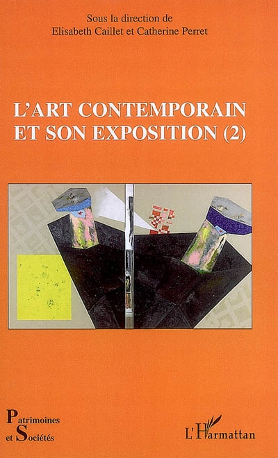 L' art contemporain et son exposition. 2 / sous la direction de Elisabeth Caillet, Catherine Perret |