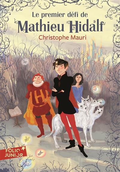 Mathieu Hidalf. 1, Le premier défi de Mathieu Hidalf / Christophe Mauri | Mauri, Christophe (1987-....). Auteur