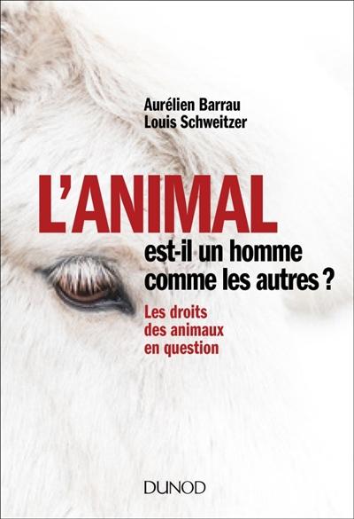 L' animal est-il un homme comme les autres ? : les droits des animaux en question / Aurélien Barrau, Louis Schweitzer | Aurélien Barrau